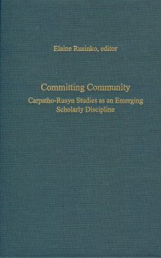 Rusinko, ed - Committing Community: Carpatho-Rusyn Studies as an Emerging Scholarly Discipline
